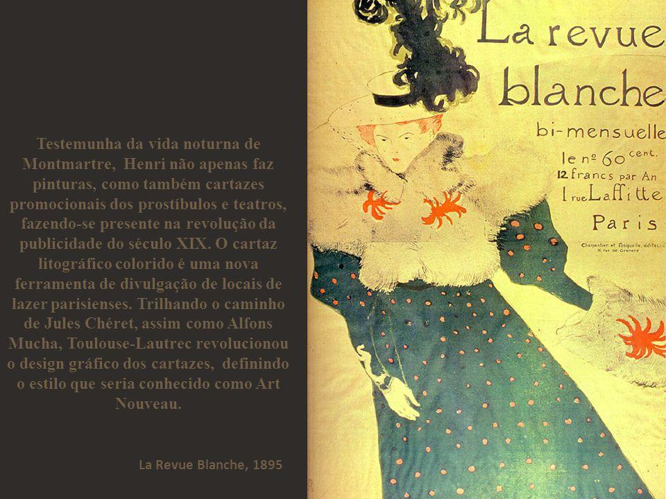 Testemunha da vida noturna de Montmartre, Henri não apenas faz pinturas, como também cartazes promocionais dos prostíbulos e teatros, fazendo-se presente na revolução da publicidade do século XIX.