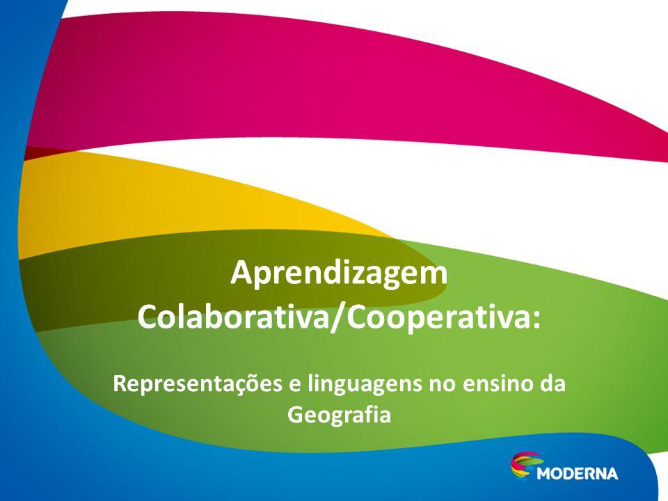 Representações e linguagens no ensino da Geografia Aprendizagem Colaborativa/Cooperativa: