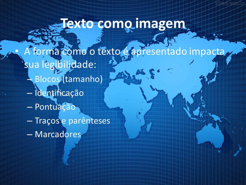Texto como imagem A forma como o texto é apresentado impacta sua legibilidade: – Blocos (tamanho) – Identificação – Pontuação – Traços e parênteses –