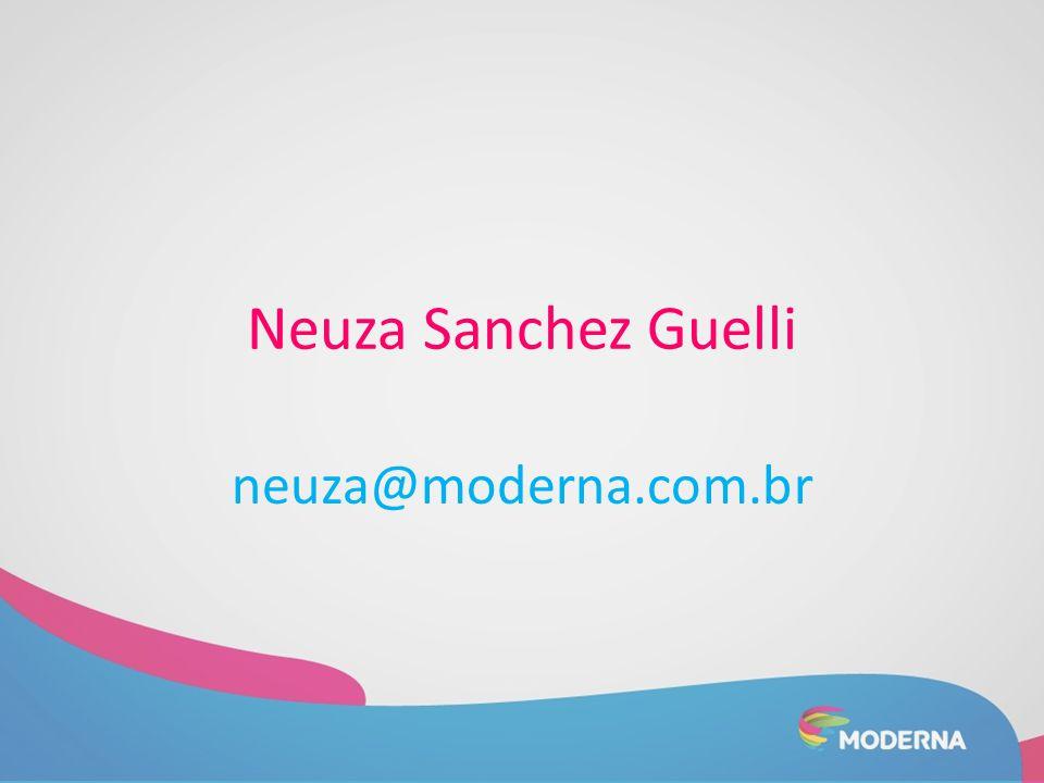 Neuza Sanchez Guelli neuza@moderna.com.br