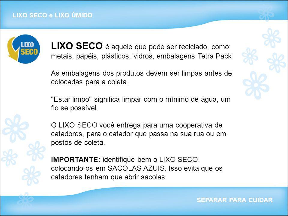 LIXO SECO e LIXO ÚMIDO SEPARAR PARA CUIDAR LIXO SECO é aquele que pode ser reciclado, como: metais, papéis, plásticos, vidros, embalagens Tetra Pack A