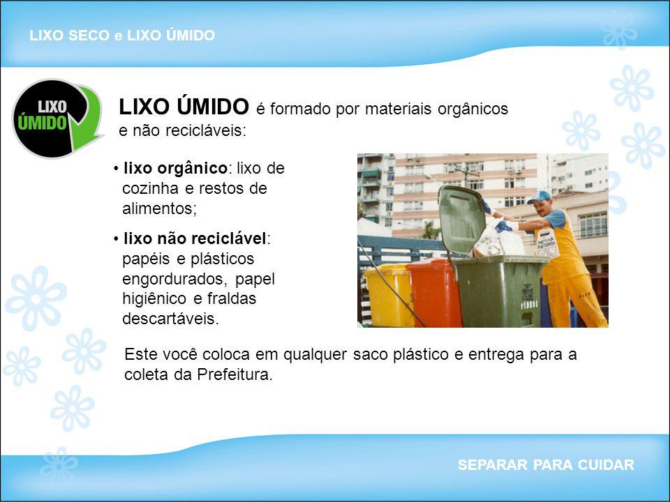 LIXO SECO e LIXO ÚMIDO SEPARAR PARA CUIDAR lixo orgânico: lixo de cozinha e restos de alimentos; lixo não reciclável: papéis e plásticos engordurados,