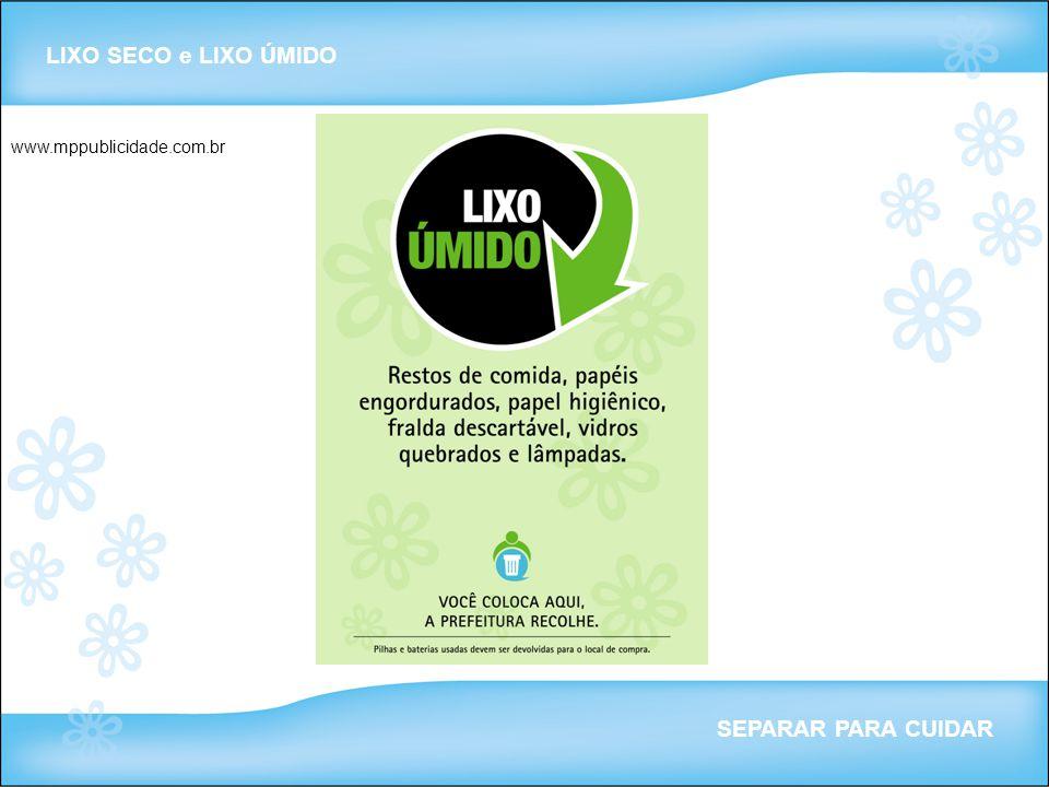 LIXO SECO e LIXO ÚMIDO SEPARAR PARA CUIDAR www.mppublicidade.com.br