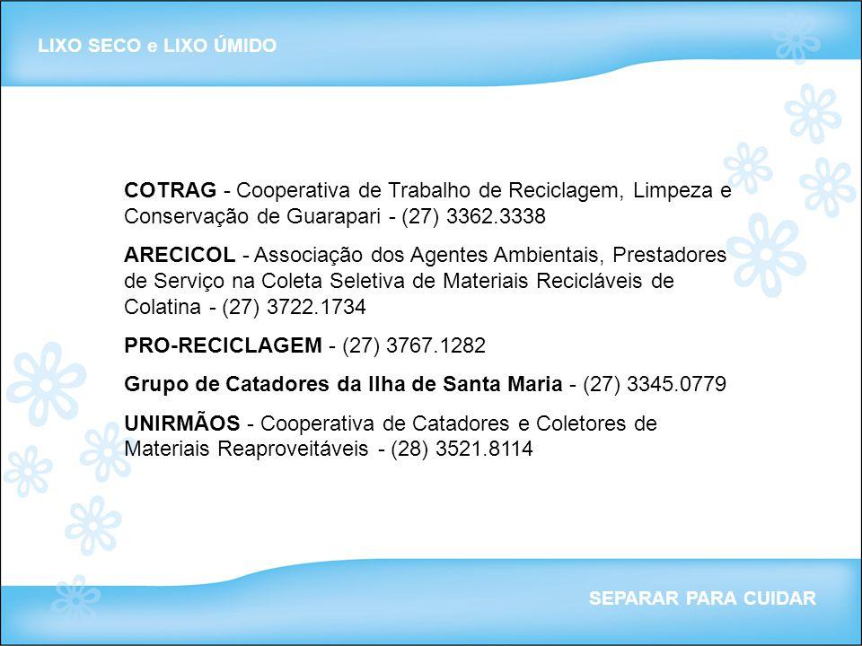 LIXO SECO e LIXO ÚMIDO SEPARAR PARA CUIDAR COTRAG - Cooperativa de Trabalho de Reciclagem, Limpeza e Conservação de Guarapari - (27) 3362.3338 ARECICO