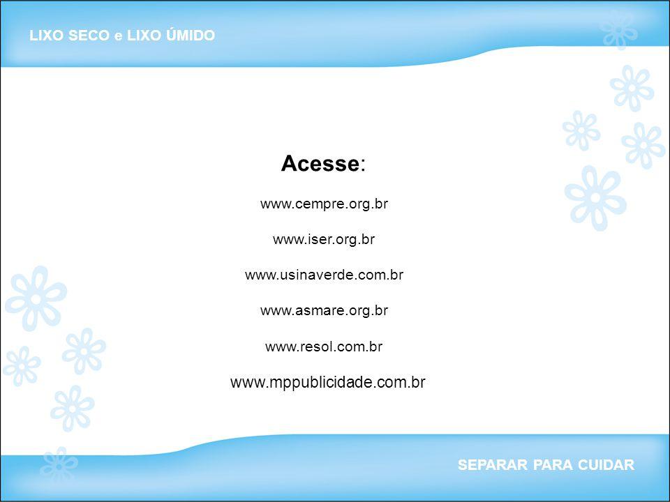 LIXO SECO e LIXO ÚMIDO SEPARAR PARA CUIDAR Acesse: www.cempre.org.br www.iser.org.br www.usinaverde.com.br www.asmare.org.br www.resol.com.br www.mppu