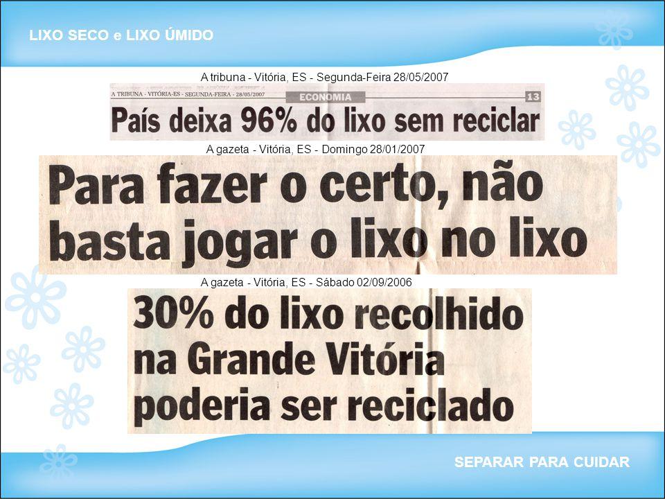 Vitória 300 ton/dia (jun/08) Vila Velha 340 ton/dia (dados da PMVV em jan/09) São Paulo - capital 16 mil ton/dia (Jornal Estado de São Paulo - 3/jun/08) LIXO SECO e LIXO ÚMIDO SEPARAR PARA CUIDAR