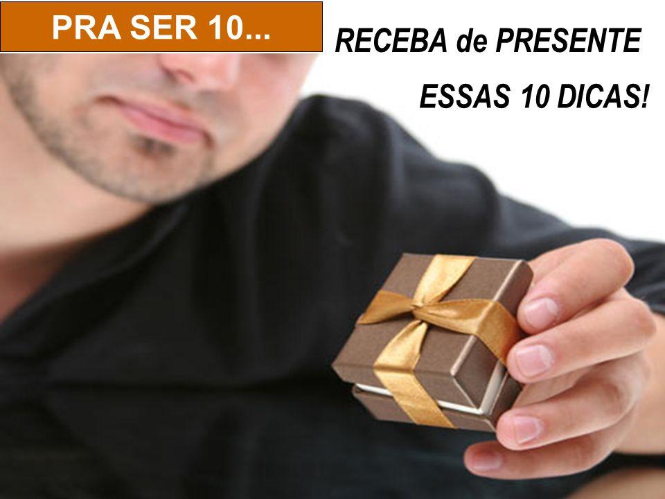 RECEBA de PRESENTE ESSAS 10 DICAS! PRA SER 10...