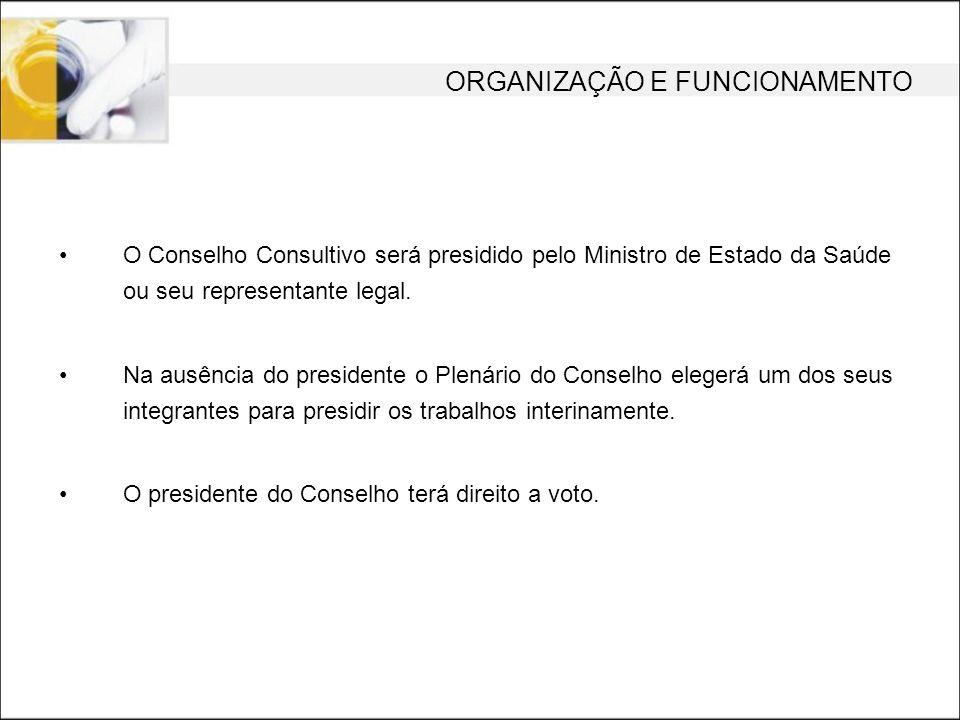 ORGANIZAÇÃO E FUNCIONAMENTO O Conselho Consultivo será presidido pelo Ministro de Estado da Saúde ou seu representante legal. Na ausência do president