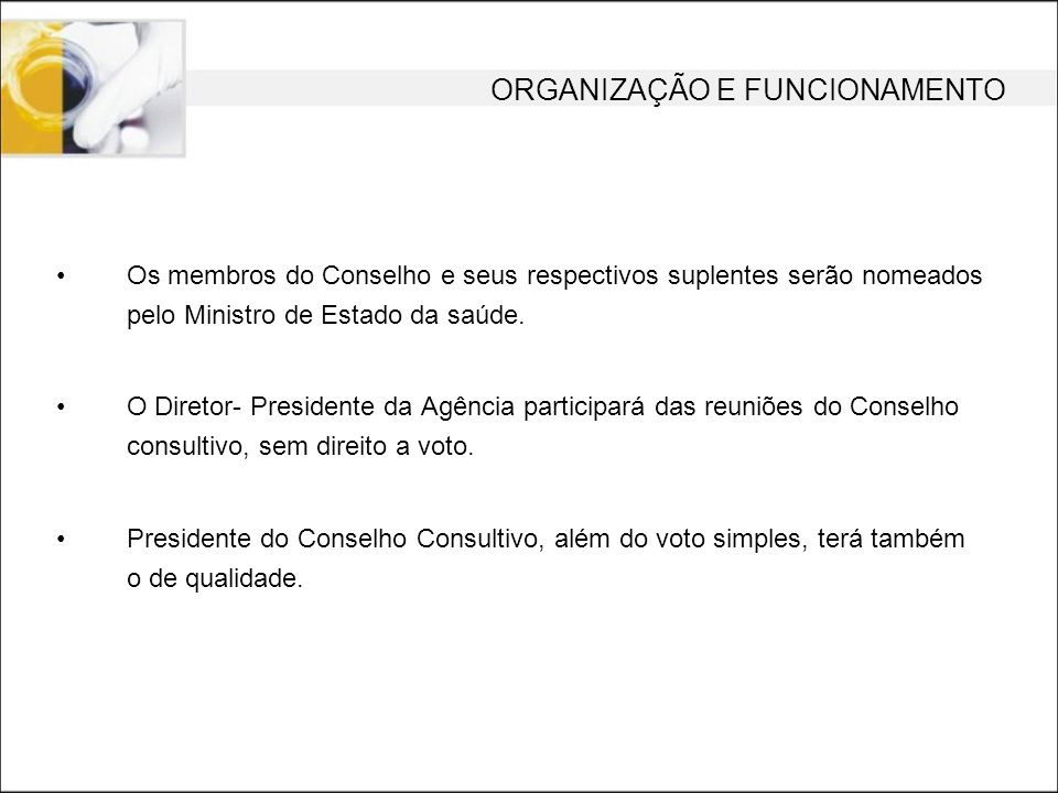 Os membros do Conselho e seus respectivos suplentes serão nomeados pelo Ministro de Estado da saúde. O Diretor- Presidente da Agência participará das