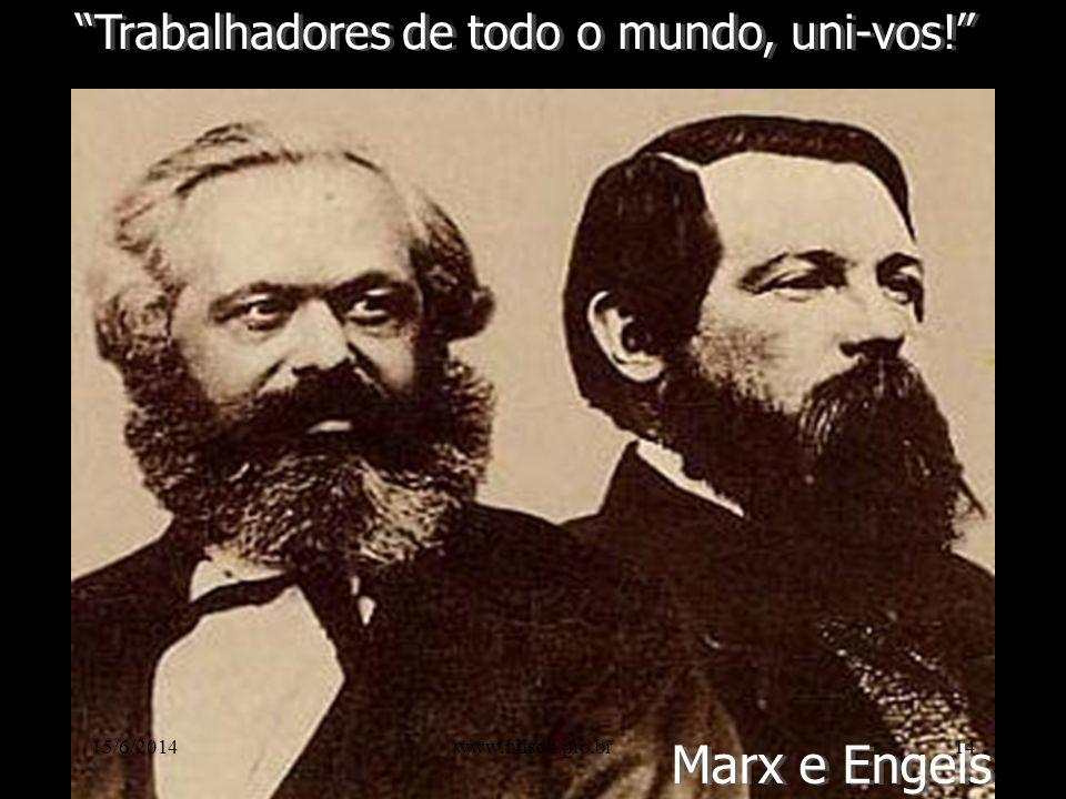 Trabalhadores de todo o mundo, uni-vos! Marx e Engels 15/6/201414www.nilson.pro.br