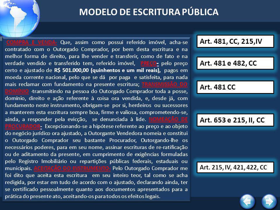 MODELO DE ESCRITURA PÚBLICA Em seguida, foram-me apresentados os seguintes documentos para esta: EMOLUMENTOS - a) Guia de custas nº 50000, paga no valor de R$ 605,46; IMPOSTO DE TRANSMISSÃO – Guia nº 31/01/2006/990/000006-2, paga no valor de R$ 10.020,00, sobre o valor tributável de R$ 501.000,00, referente ao imposto de transmissão Inter-Vivos ; CERTIDÕES FISCAIS – c) Certidão Negativa de Débitos, referentes a Tributos Imobiliários, expedida pelo GDF, em 31/01/2006, sob o nº 205-00.268.452/2006, válida até 20/04/2006; CERTIDÕES DE FEITOS E ÔNUS – d) Certidões de Feitos Judiciais, de ônus Reais e Pessoais Reipersecutórias, relativas ao imóvel objeto desta escritura, de cujo teor o Adquirente, tomou conhecimento.