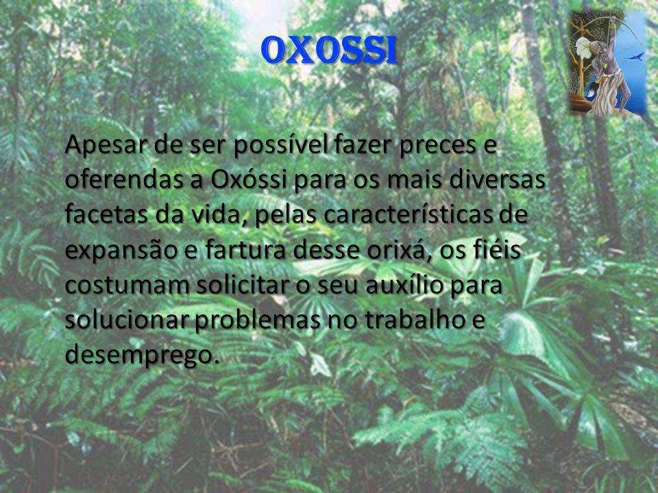 OXOSSI Apesar de ser possível fazer preces e oferendas a Oxóssi para os mais diversas facetas da vida, pelas características de expansão e fartura des