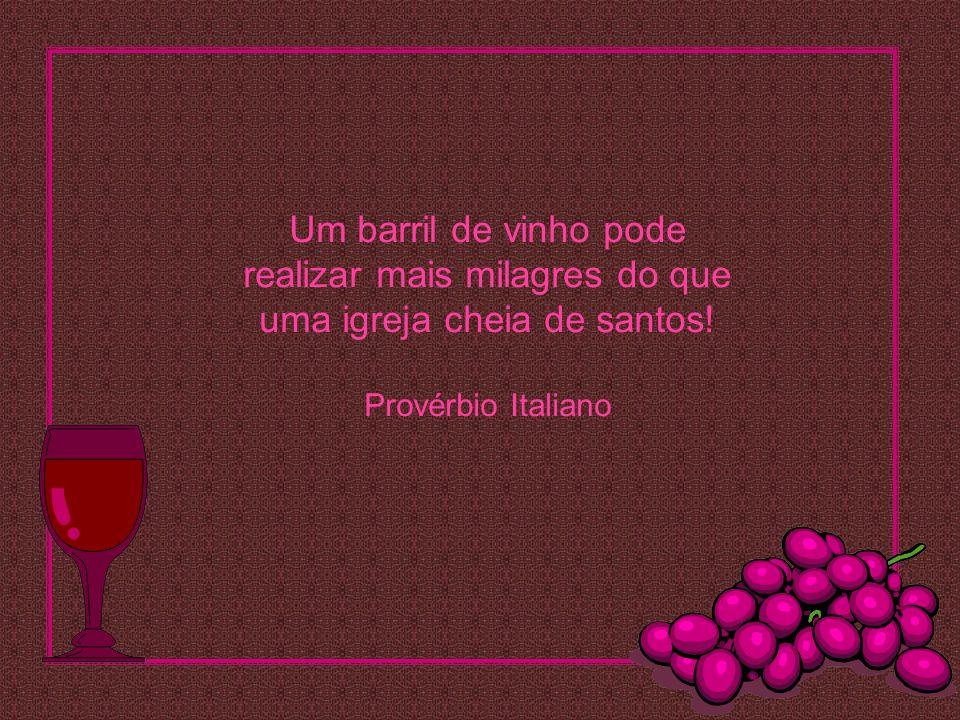 Um barril de vinho pode realizar mais milagres do que uma igreja cheia de santos.