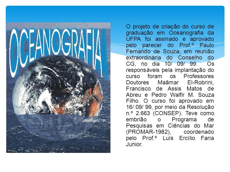 O projeto de criação do curso de graduação em Oceanografia da UFPA foi assinado e aprovado pelo parecer do Prof.º Paulo Fernando de Souza, em reunião