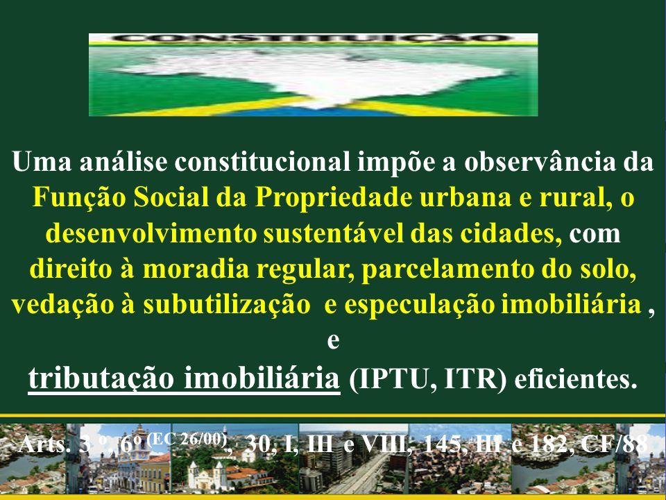 Uma análise constitucional impõe a observância da Função Social da Propriedade urbana e rural, o desenvolvimento sustentável das cidades, com direito