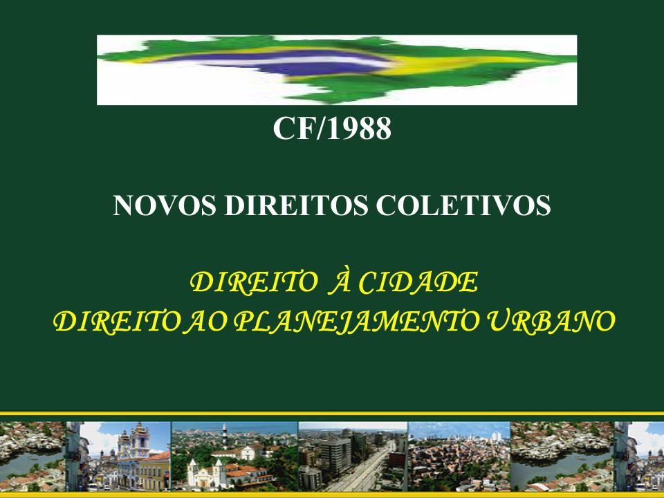 CF/1988 NOVOS DIREITOS COLETIVOS DIREITO À CIDADE DIREITO AO PLANEJAMENTO URBANO
