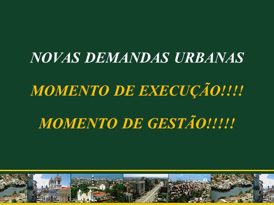 NOVAS DEMANDAS URBANAS MOMENTO DE EXECUÇÃO!!!! MOMENTO DE GESTÃO!!!!!