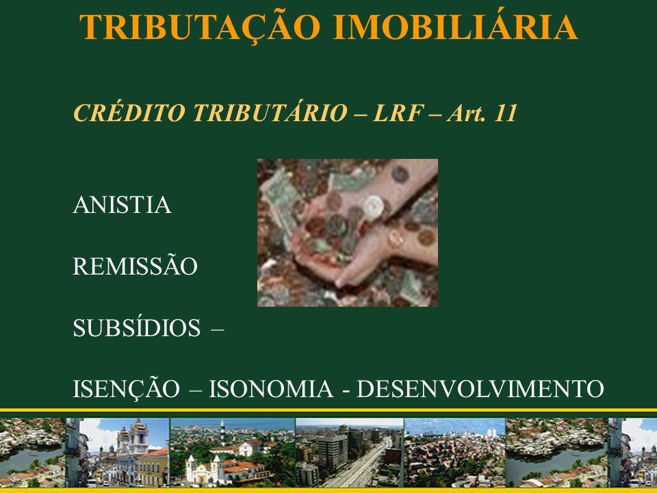 TRIBUTAÇÃO IMOBILIÁRIA CRÉDITO TRIBUTÁRIO – LRF – Art. 11 ANISTIA REMISSÃO SUBSÍDIOS – ISENÇÃO – ISONOMIA - DESENVOLVIMENTO