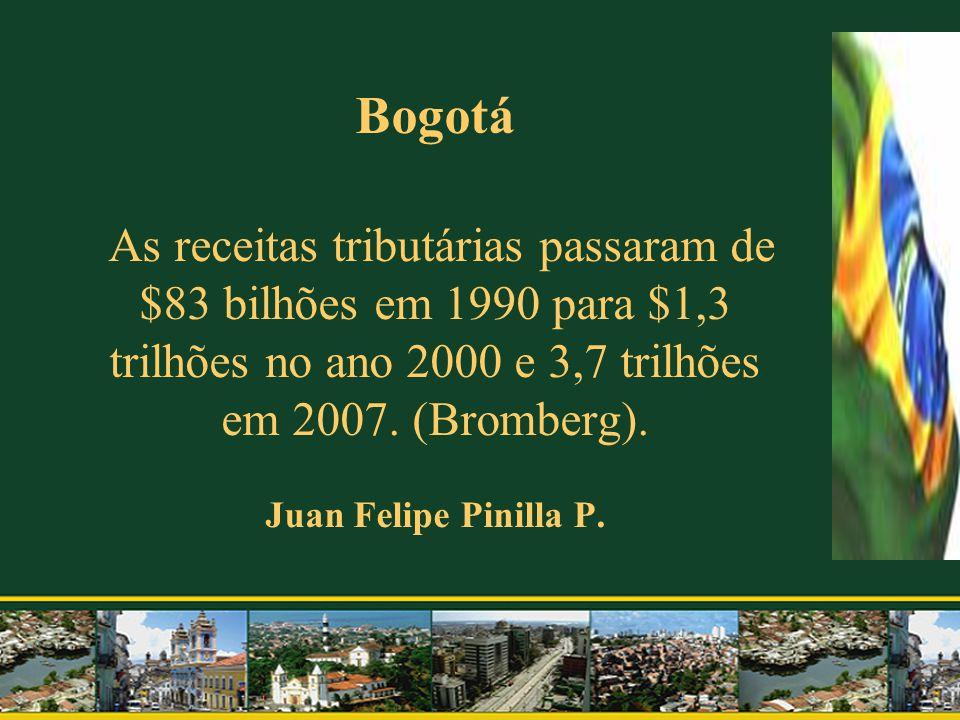 Bogotá As receitas tributárias passaram de $83 bilhões em 1990 para $1,3 trilhões no ano 2000 e 3,7 trilhões em 2007. (Bromberg). Juan Felipe Pinilla