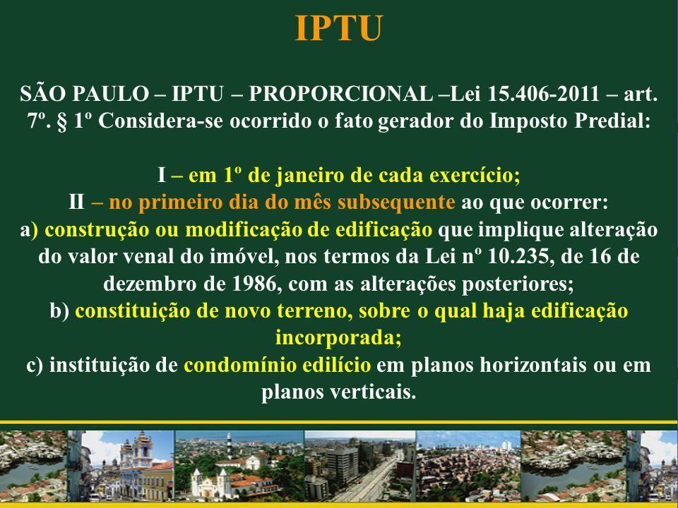 IPTU SÃO PAULO – IPTU – PROPORCIONAL –Lei 15.406-2011 – art. 7º. § 1º Considera-se ocorrido o fato gerador do Imposto Predial: I – em 1º de janeiro de