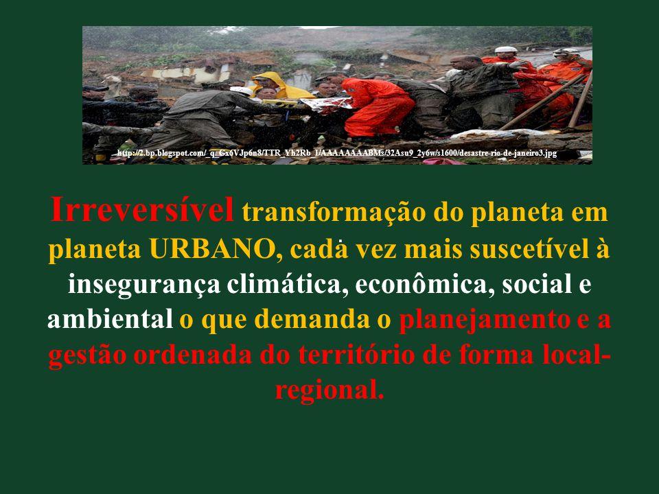 . Irreversível transformação do planeta em planeta URBANO, cada vez mais suscetível à insegurança climática, econômica, social e ambiental o que deman