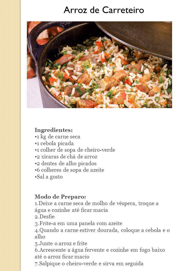 Arroz de Carreteiro Ingredientes: 1 kg de carne seca 1 cebola picada 1 colher de sopa de cheiro-verde 2 xícaras de chá de arroz 2 dentes de alho picad