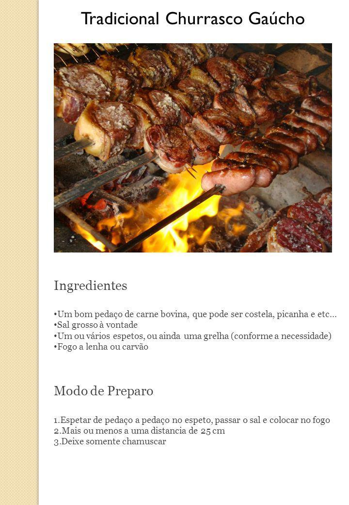 Tradicional Churrasco Gaúcho Ingredientes Um bom pedaço de carne bovina, que pode ser costela, picanha e etc... Sal grosso à vontade Um ou vários espe
