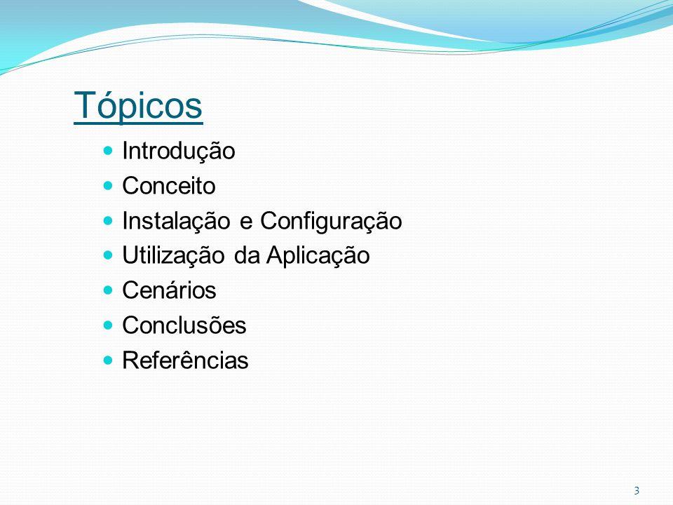 Tópicos Introdução Conceito Instalação e Configuração Utilização da Aplicação Cenários Conclusões Referências 3