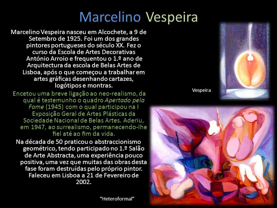 Marcelino Vespeira Marcelino Vespeira nasceu em Alcochete, a 9 de Setembro de 1925. Foi um dos grandes pintores portugueses do século XX. Fez o curso
