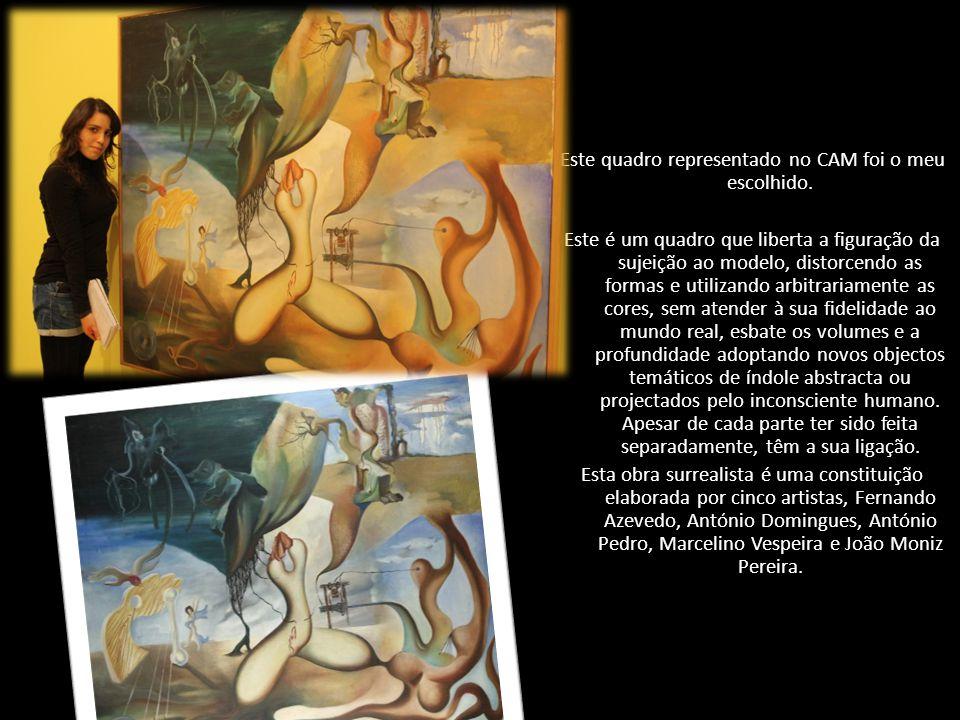 O escolhido Este quadro representado no CAM foi o meu escolhido. Este é um quadro que liberta a figuração da sujeição ao modelo, distorcendo as formas