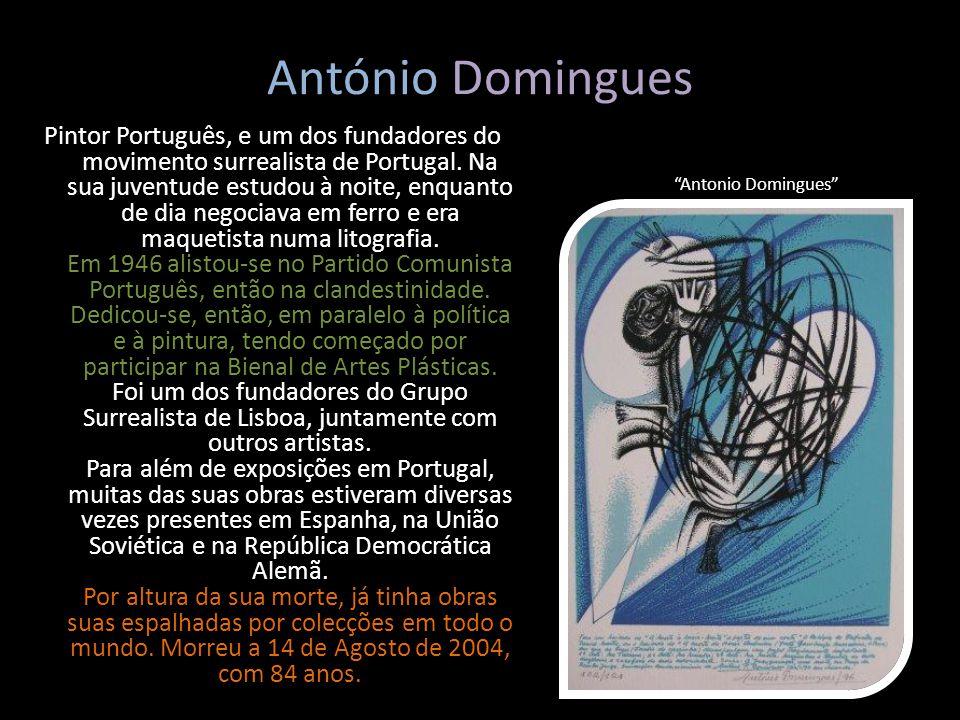 António Domingues Pintor Português, e um dos fundadores do movimento surrealista de Portugal. Na sua juventude estudou à noite, enquanto de dia negoci
