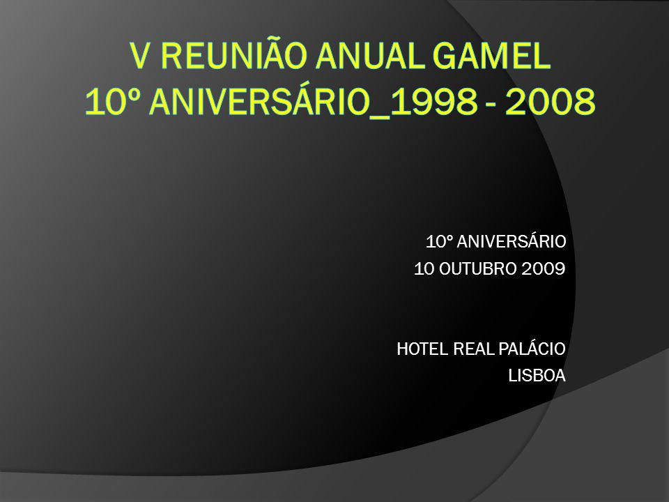 10º ANIVERSÁRIO 10 OUTUBRO 2009 HOTEL REAL PALÁCIO LISBOA