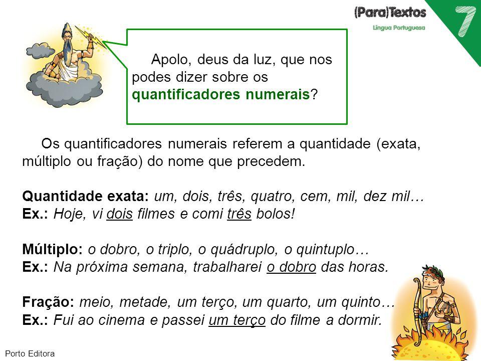 Porto Editora Apolo, deus da luz, que nos podes dizer sobre os quantificadores numerais? Os quantificadores numerais referem a quantidade (exata, múlt