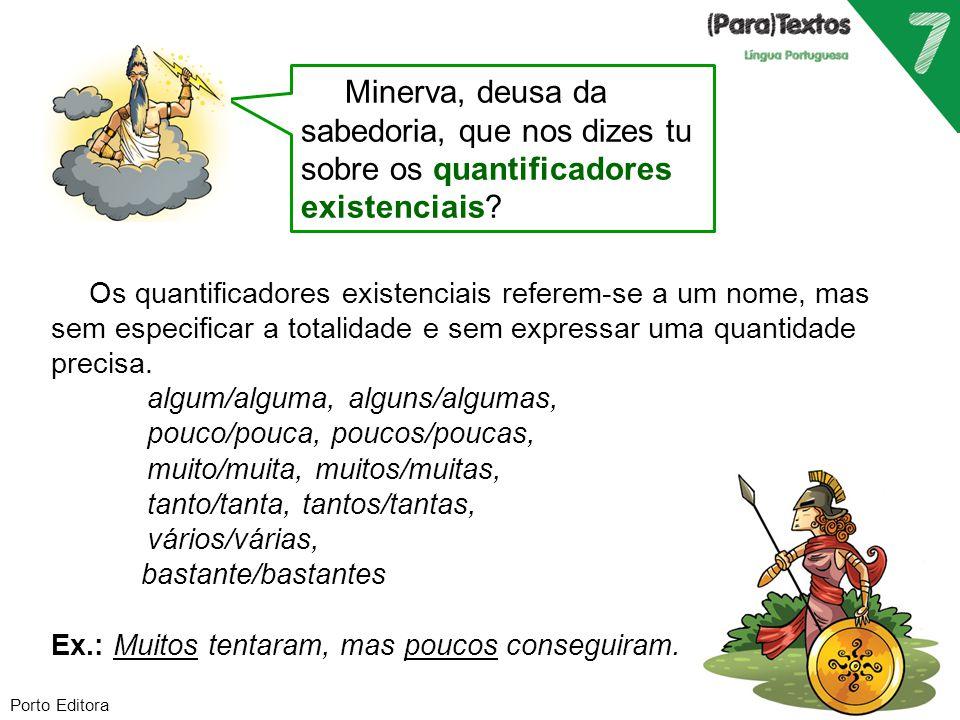 Porto Editora Minerva, deusa da sabedoria, que nos dizes tu sobre os quantificadores existenciais? Os quantificadores existenciais referem-se a um nom