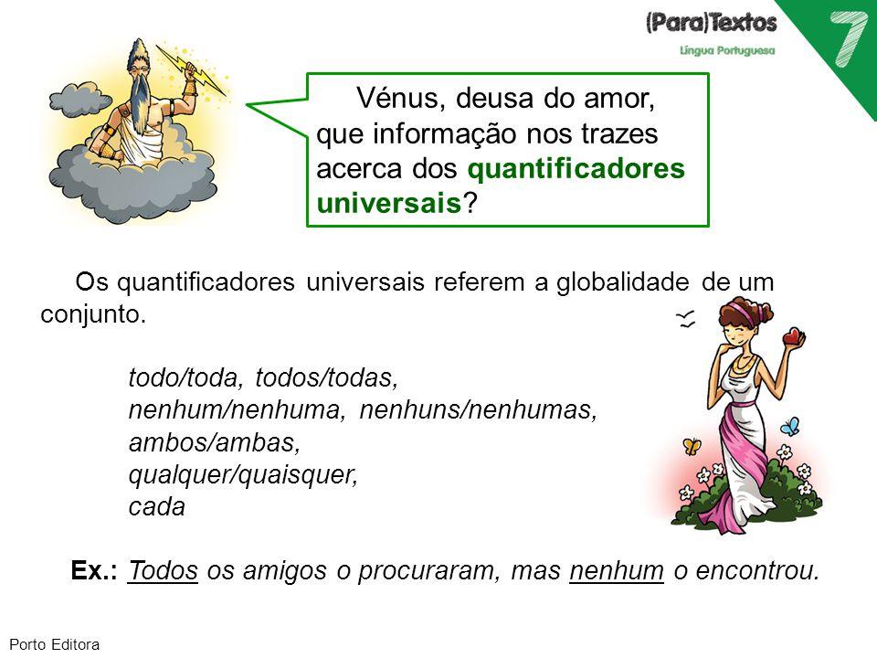 Porto Editora Vénus, deusa do amor, que informação nos trazes acerca dos quantificadores universais? Os quantificadores universais referem a globalida