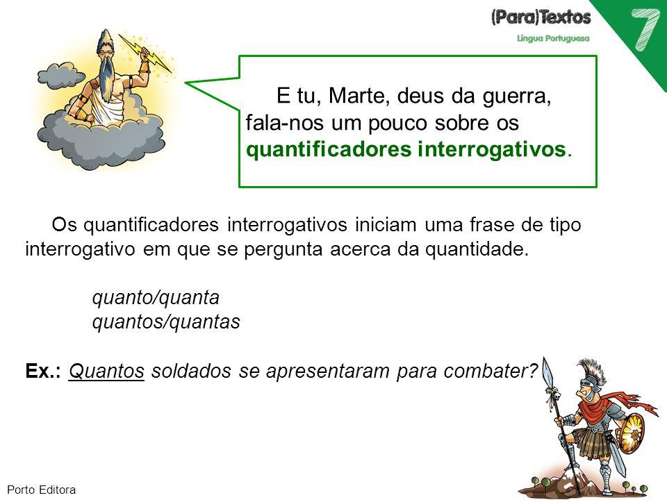 Porto Editora E tu, Marte, deus da guerra, fala-nos um pouco sobre os quantificadores interrogativos. Os quantificadores interrogativos iniciam uma fr