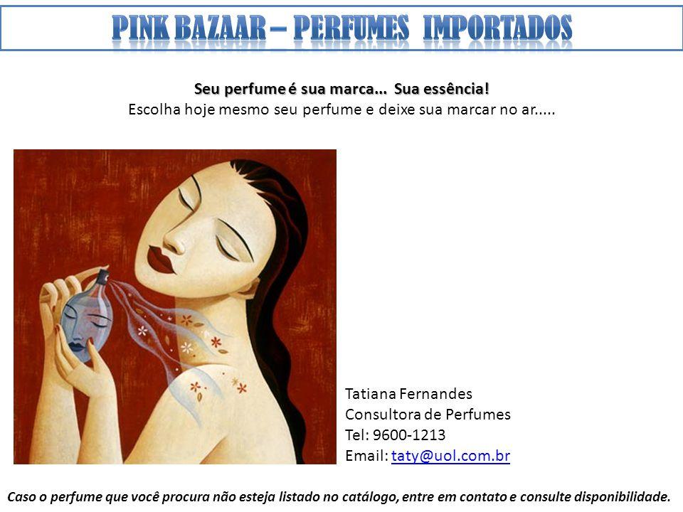 Tatiana Fernandes Consultora de Perfumes Tel: 9600-1213 Email: taty@uol.com.brtaty@uol.com.br Seu perfume é sua marca...