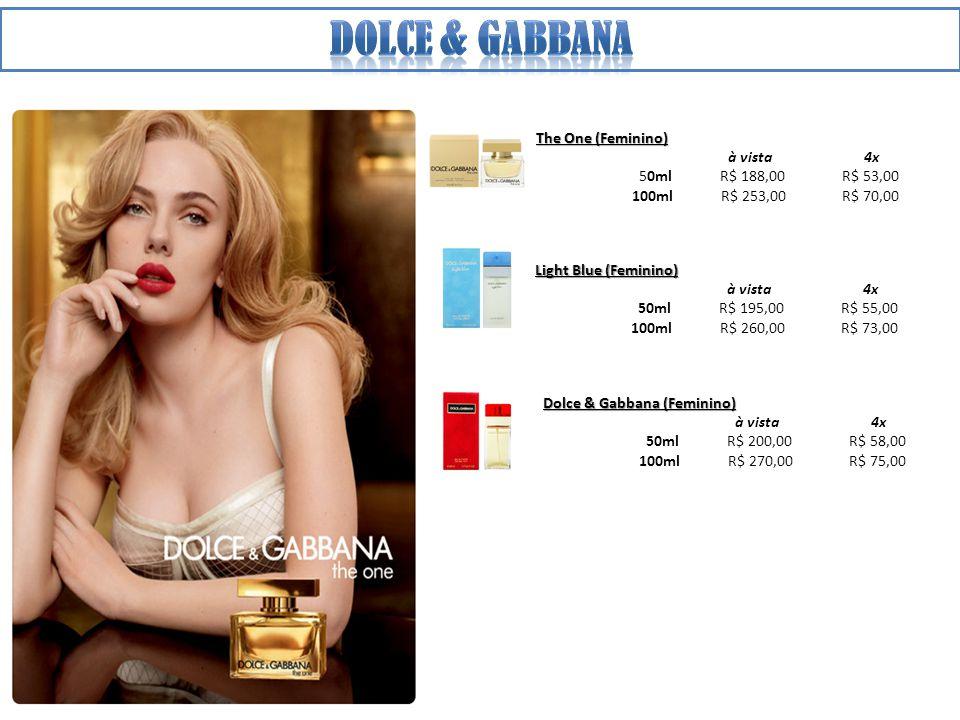 The One (Feminino) à vista 4x 50ml R$ 188,00 R$ 53,00 100ml R$ 253,00 R$ 70,00 Light Blue (Feminino) à vista 4x 50ml R$ 195,00 R$ 55,00 100ml R$ 260,00 R$ 73,00 Dolce & Gabbana (Feminino) à vista 4x 50ml R$ 200,00 R$ 58,00 100ml R$ 270,00 R$ 75,00