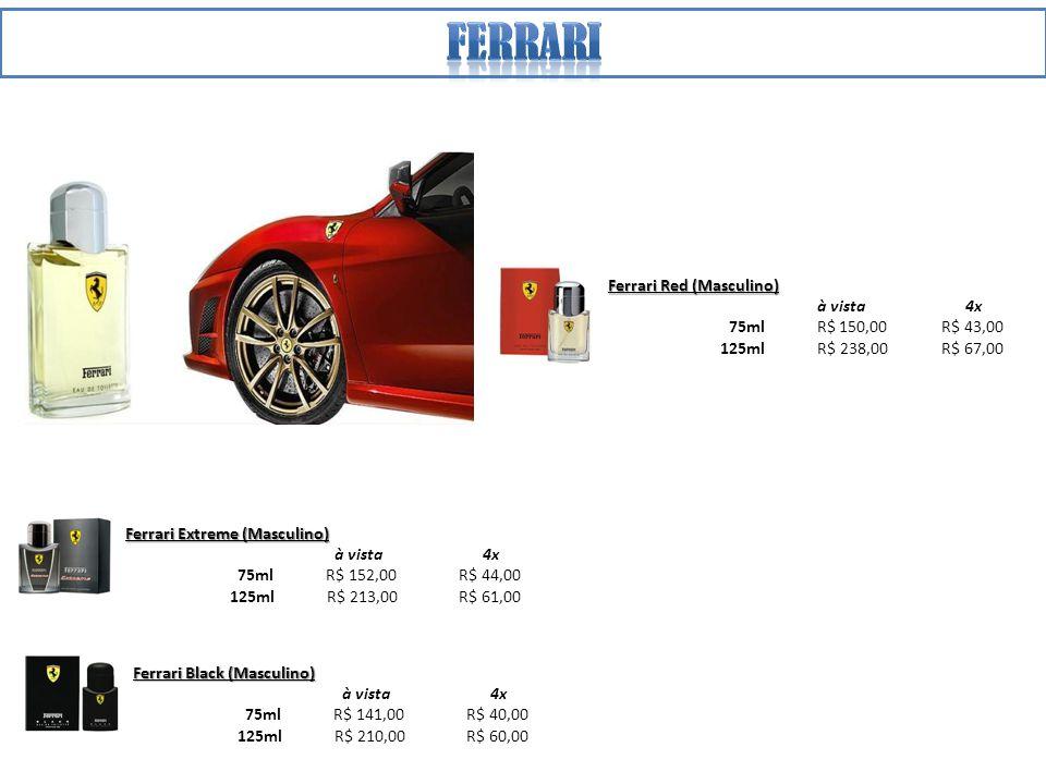 Ferrari Red (Masculino) à vista 4x 75ml R$ 150,00 R$ 43,00 125ml R$ 238,00 R$ 67,00 Ferrari Black (Masculino) à vista 4x 75ml R$ 141,00 R$ 40,00 125ml R$ 210,00 R$ 60,00 Ferrari Extreme (Masculino) à vista 4x 75ml R$ 152,00 R$ 44,00 125ml R$ 213,00 R$ 61,00