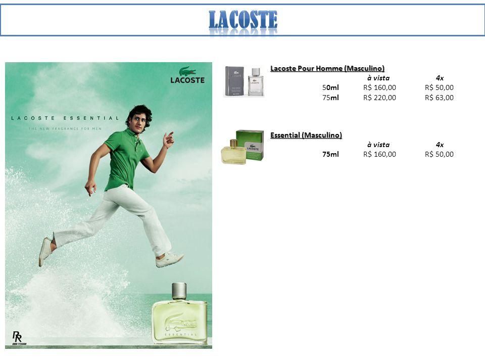 Lacoste Pour Homme (Masculino) à vista 4x 50ml R$ 160,00 R$ 50,00 75ml R$ 220,00 R$ 63,00 Essential (Masculino) à vista 4x 75ml R$ 160,00 R$ 50,00