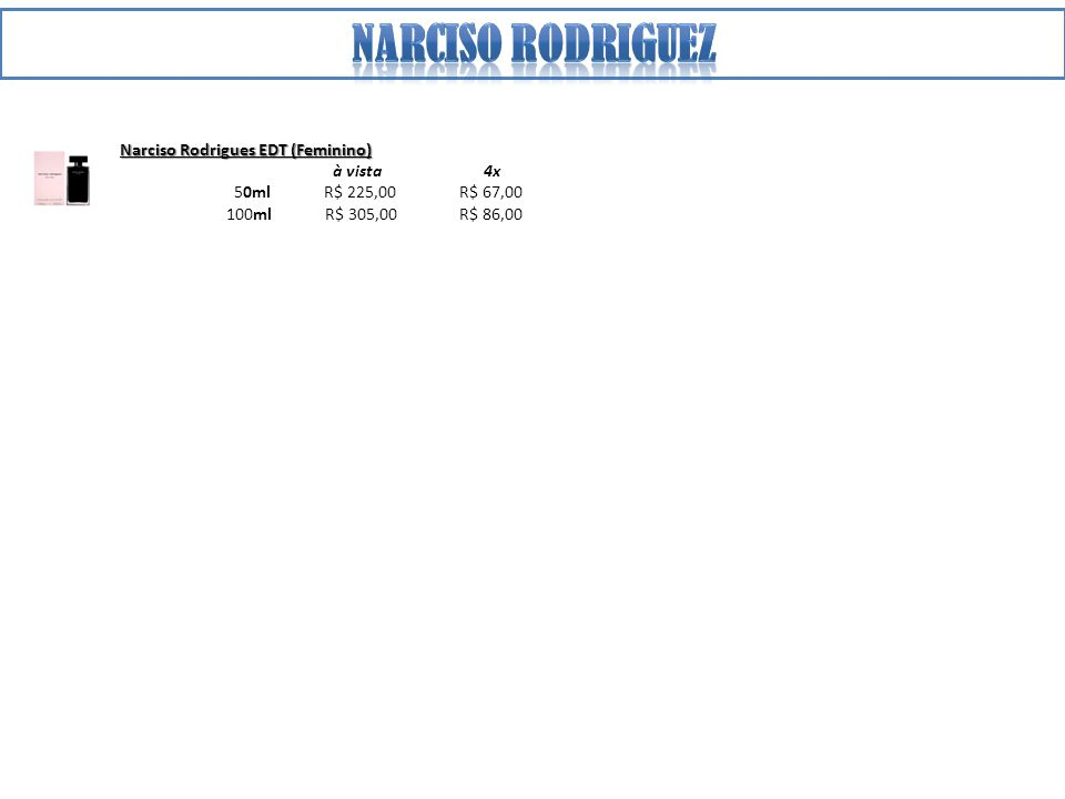 Narciso Rodrigues EDT (Feminino) à vista 4x 50ml R$ 225,00 R$ 67,00 100ml R$ 305,00 R$ 86,00
