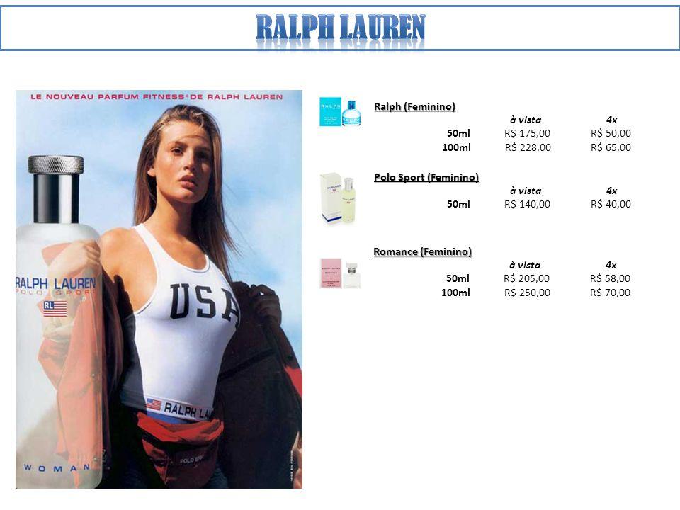 Ralph (Feminino) à vista 4x 50ml R$ 175,00 R$ 50,00 100ml R$ 228,00 R$ 65,00 Romance (Feminino) à vista 4x 50ml R$ 205,00 R$ 58,00 100ml R$ 250,00 R$ 70,00 Polo Sport (Feminino) à vista 4x 50ml R$ 140,00 R$ 40,00