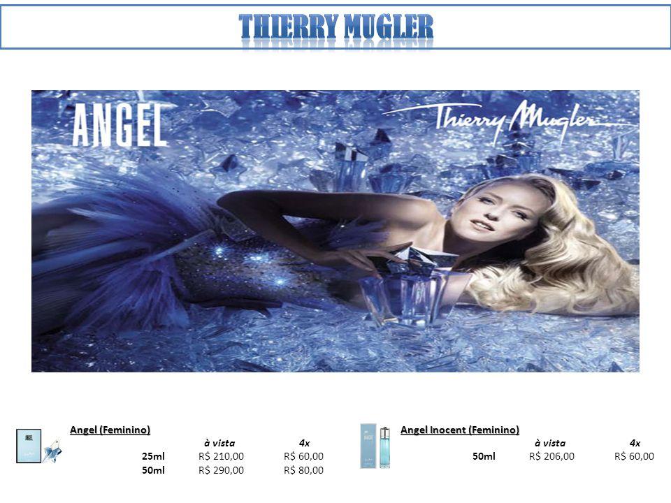 Angel (Feminino) à vista 4x 25ml R$ 210,00 R$ 60,00 50ml R$ 290,00 R$ 80,00 Angel Inocent (Feminino) à vista 4x 50ml R$ 206,00 R$ 60,00