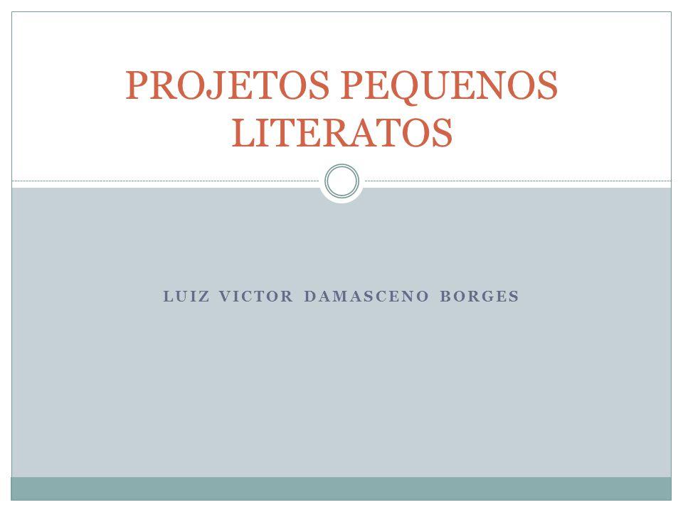 LUIZ VICTOR DAMASCENO BORGES PROJETOS PEQUENOS LITERATOS