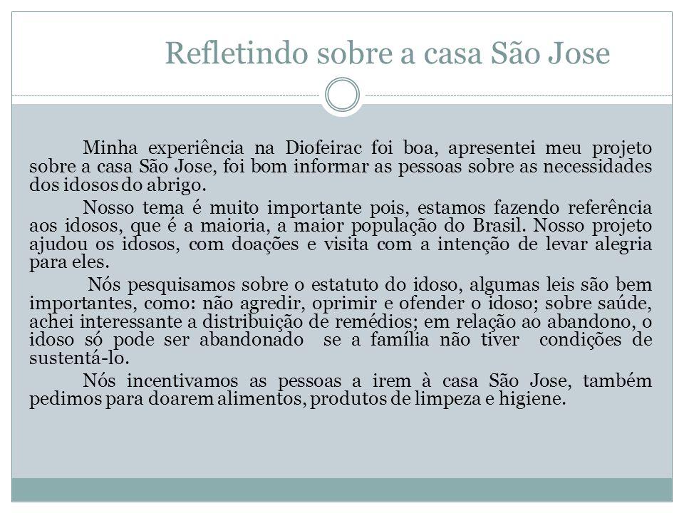 Refletindo sobre a casa São Jose Minha experiência na Diofeirac foi boa, apresentei meu projeto sobre a casa São Jose, foi bom informar as pessoas sob