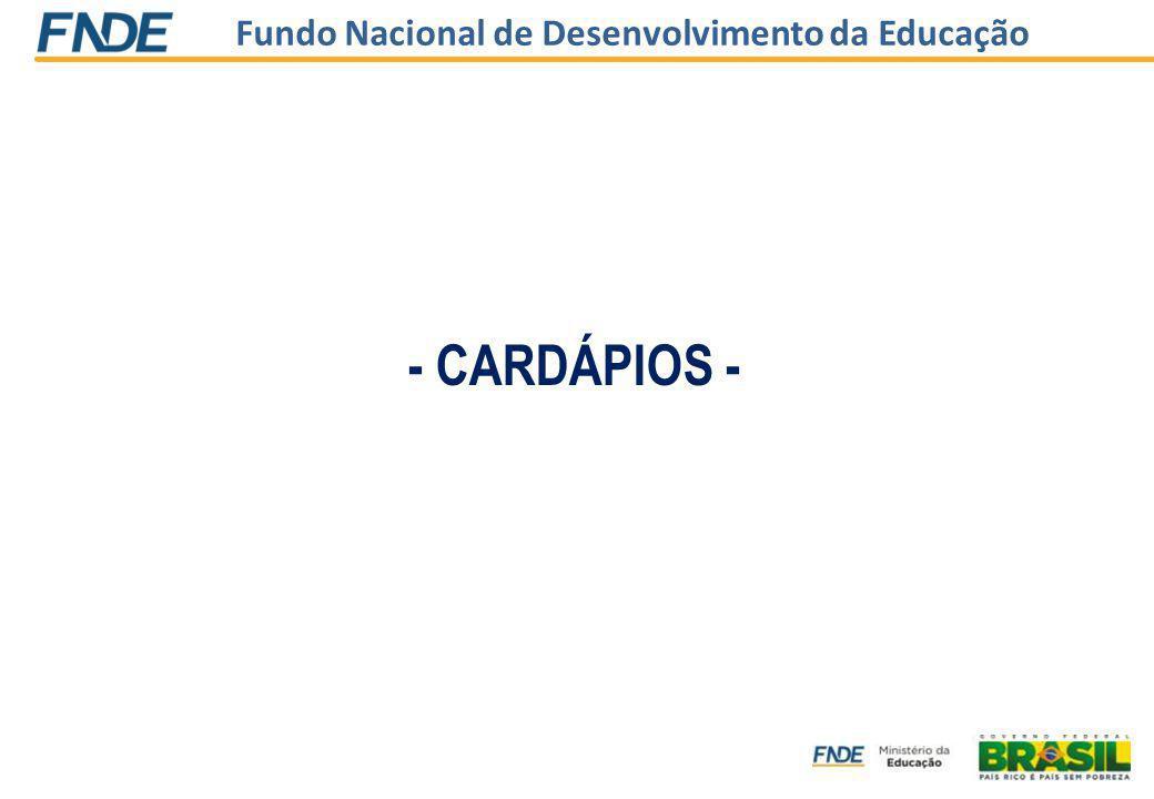 Fundo Nacional de Desenvolvimento da Educação - CARDÁPIOS -
