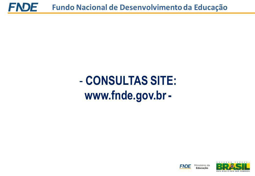 Fundo Nacional de Desenvolvimento da Educação - CONSULTAS SITE: www.fnde.gov.br -