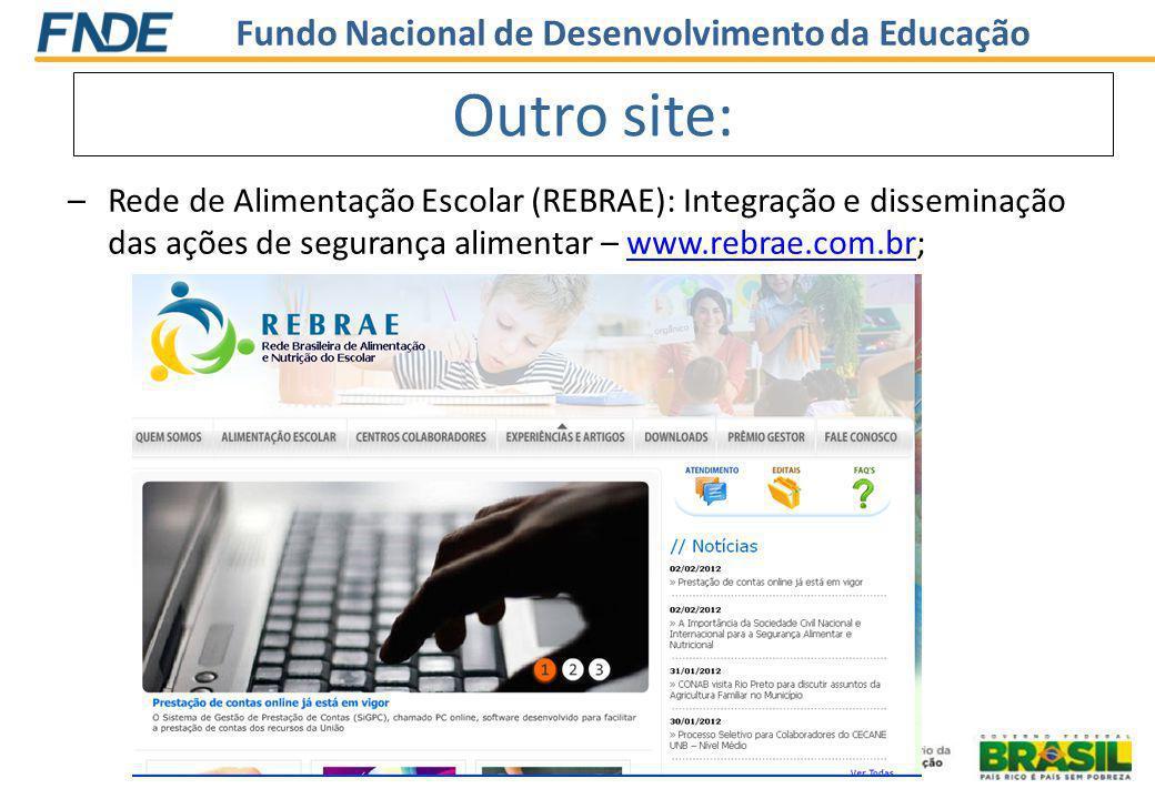 Fundo Nacional de Desenvolvimento da Educação –Rede de Alimentação Escolar (REBRAE): Integração e disseminação das ações de segurança alimentar – www.rebrae.com.br;www.rebrae.com.br Outro site:
