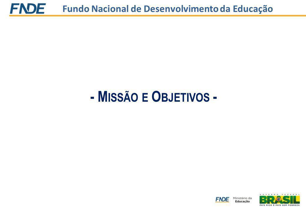 Fundo Nacional de Desenvolvimento da Educação - M ISSÃO E O BJETIVOS -