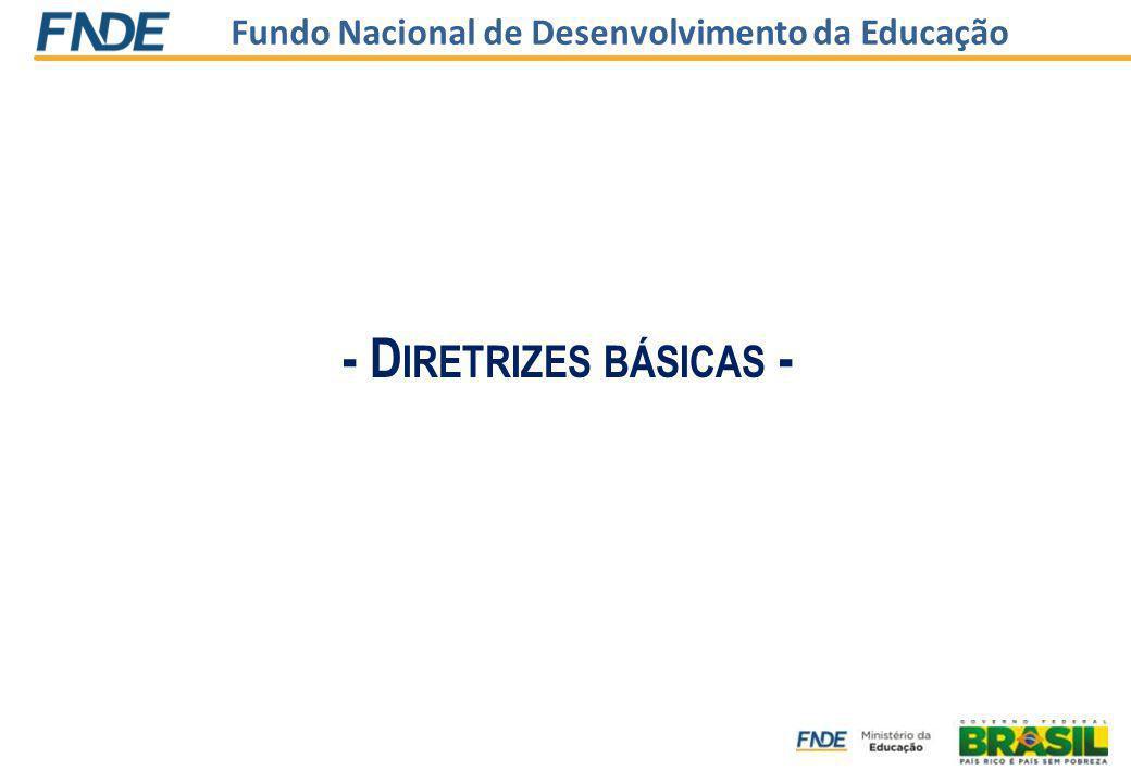 Fundo Nacional de Desenvolvimento da Educação - D IRETRIZES BÁSICAS -
